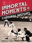 Immortal Moments in Cardinals History by Ron Jacober, Robert L Tiemann (Hardback, 2015)