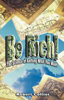 Be Rich by Robert Collier (Hardback, 2007)