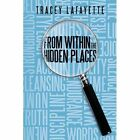 From Within The Hidden Places by Tracey Lafayette 1449049958 Authorhouse 2010
