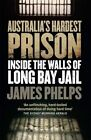 Australia's Hardest Prison: Inside the Walls of Long Bay Jail by James Phelps (Paperback, 2016)