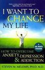 I Want Change My Life How Overcome Anxiety Depression Addiction by Melemis Steve
