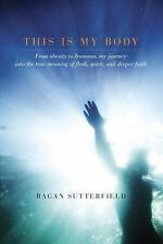 This Is My Body: From Obesity to Ironman, My Journey into the True Meaning of