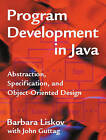 Program Development in Java: Abstraction, Specification and Object-Oriented Design by John Guttag, Barbara Liskov (Hardback, 2000)
