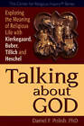 Talking About God: Exploring the Meaning of Religious Life with Kierkegaard, Buber, Tillich and Heschel by Daniel F. Polish (Paperback, 2010)
