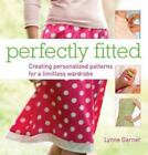 Perfectly Fitted : Creating Personalized Patterns for a Limitless Wardrobe by Lynne Garner (2009, Paperback)