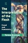 The Interpretation of the Flesh: Freud and Femininity by Teresa Brennan (Paperback, 1992)