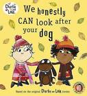 Charlie and Lola: We Honestly Can Look After Your Dog by Penguin Books Ltd (Paperback, 2006)