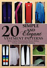 20 Simple and Elegant Vestment Patterns: With Complete Instructions for Pattern Making, Sewing, and Professional Finishing by Rev Cheryl L Miner (Paperback / softback)
