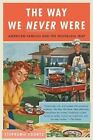 The Way We Never Were: American Families and the Nostalgia Trap by Stephanie Coontz (Paperback, 2016)