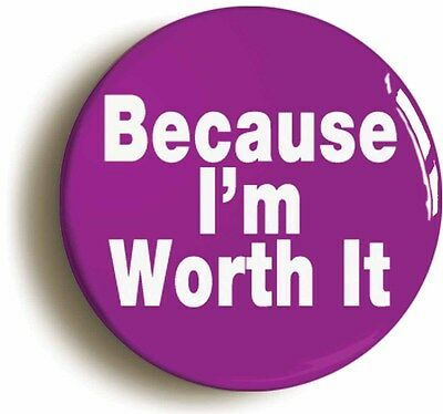 BECAUSE I'M WORTH IT BADGE BUTTON PIN (Size is 1inch/25mm diameter) FUNNY HEN
