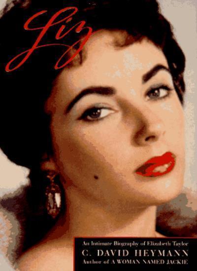 Liz: An Intimate Biography of Elizabeth Taylor By C.David Heyma .9781559722674