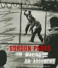 Gordon Parks: The Making of an Argument by Susan M. Taylor, Gordon Parks, Russell Lord (Hardback, 2013)