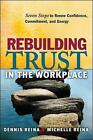 Rebuilding Trust in the Workplace: Seven Steps to Renew Confidence, Commitment, and Energy by Dennis S. Reina, Michelle L. Reina (Paperback, 2010)