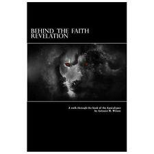 Behind the Faith Revelation : Revelation by Antonio Wilson (2013, Paperback)