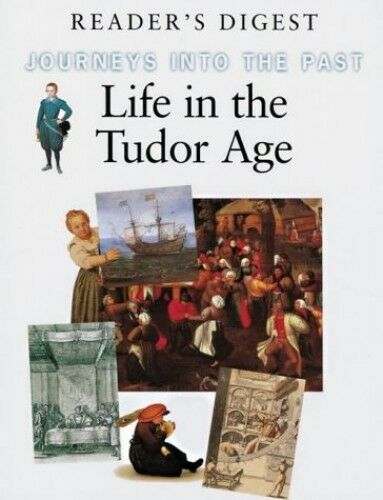 Life in the Tudor Age (Journeys into the Pas... by Reader's Digest Asso Hardback