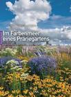 Im Farbenmeer eines Präriegartens von Lianne Pot (2015, Gebundene Ausgabe)