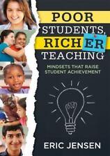 Poor Students, Richer Teaching : Mindsets That Raise Student Achievement by Eric Jensen (2016, Paperback)