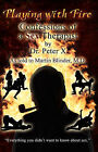 Playing with Fire: Confessions of a Sex Therapist by Peter X (Paperback, 2006)