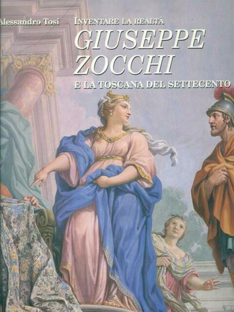 INVENTARE LA REALTÀ. GIUSEPPE ZOCCHI E LA TOSCANA DEL SETTECENTO PRIMA EDIZIONE