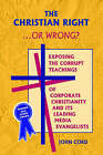 The Christian Right . . . or Wrong?: Exposing the Corrupt Teachings of Corporate Christianity and Its Leading Media Evangelists by John Cord (Hardback, 2005)