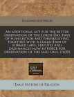 An Additional ACT for the Better Observation of the Lords-Day, Days of Humiliation and Thanksgiving Together with a Collection of Former Laws, Statutes and Ordinances Now in Force for Observation of the Said Days. (1650) by England & Wales Sovereign (Paperback / softback, 2011)