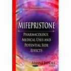 Mifepristone: Pharmacology, Medical Uses and Potential Side Effects by Nova Science Publishers Inc (Paperback, 2014)