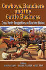 Cowboys, Ranchers and the Cattle Business: Cross-Border Perspectives on Ranching History by University of Calgary Press (Hardback, 2000)