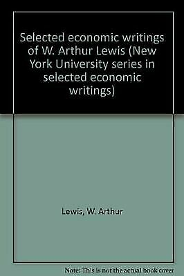 Selected Economic Writings of W. Arthur Lewis (New York University series in sel