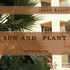 Sun and Plant: Photography by MS Jehan Ezzat M (Paperback / softback, 2014)