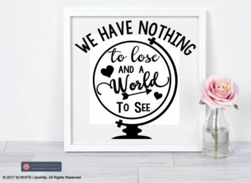 We have nothing to Lose and a World to See Vinyl Sticker for Box Frame//Wall
