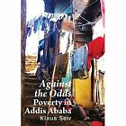 Against the Odds: Poverty in Addis Ababa by Klaus Serr (Paperback, 2013)