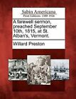 A Farewell Sermon, Preached September 10th, 1815, at St. Alban's, Vermont. by Willard Preston (Paperback / softback, 2012)