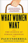 What Women Want: The Science of Female Shopping by Paco Underhill (Paperback / softback)