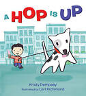 A Hop Is Up by Kristy Dempsey (Board book, 2016)