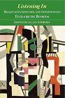 Listening In: Broadcasts, Speeches, and Interviews by Elizabeth Bowen by Edinburgh University Press (Paperback, 2010)