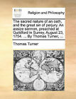 The Sacred Nature of an Oath, and the Great Sin of Perjury. an Assize Sermon, Preached at Guildford in Surrey, August 23, 1754. ... by Thomas Turner, ... by Thomas Turner (Paperback / softback, 2010)