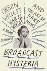 Broadcast Hysteria: Orson Welles's War of the Worlds and the Art of Fake News by A Brad Schwartz (Paperback / softback, 2016)