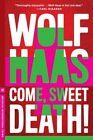 Come, Sweet Death! by Wolf Haas, Annie Janusch (Paperback, 2014)