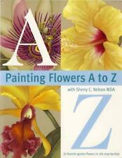 Painting Flowers from A-Z by Sherry C. Nelson (2000, Paperback)