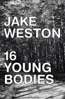 16 Young Bodies by Jake Weston (Paperback / softback, 2013)