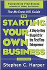 The McGraw-Hill Guide to Starting Your Own Business: A Step-By-Step Blueprint for the First-Time Entrepreneur by Stephen C. Harper (Paperback, 2003)