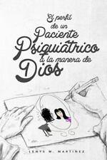 El Perfil de un Paciente Psiquiatrico a la Manera de Dios by Lenys Martinez...