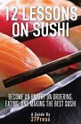 12 Lessons on Sushi: Become an Expert on Ordering, Eating, and Making the Best Sushi by 27press (Paperback / softback, 2013)