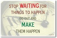 Stop Waiting For Things To Happen Motivational Poster