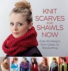 Knit Scarves and Shawls Now : Over 40 Designs from Classic to Trendsetting (2015, Paperback)