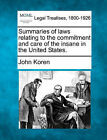 Summaries of Laws Relating to the Commitment and Care of the Insane in the United States. by John Koren (Paperback / softback, 2010)