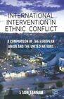 International Intervention in Ethnic Conflict: A Comparison of the European Union and the United Nations by Etain Tannam (Hardback, 2014)