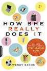 How She Really Does It: Secrets of Successful Stay-at-Work Moms by Wendy Sachs (Paperback, 2006)