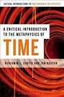 A Critical Introduction to the Metaphysics of Time by Jon Robson, Benjamin Curtis (Paperback, 2016)