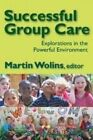 Successful Group Care: Explorations in the Powerful Environment by Transaction Publishers (Paperback, 2008)